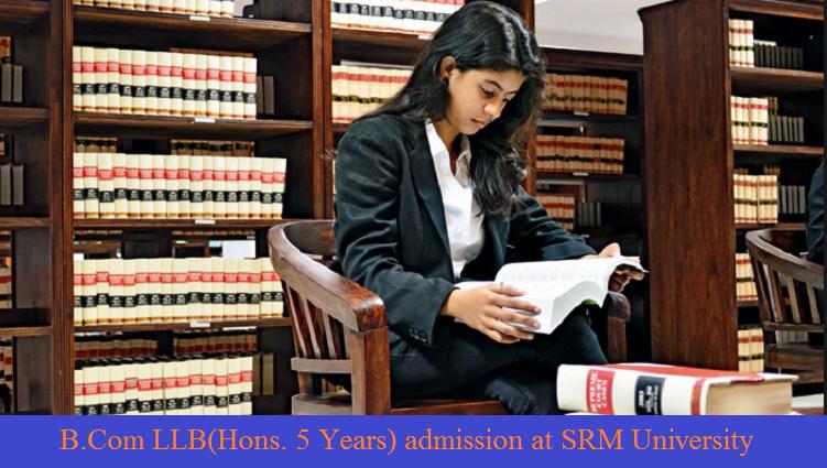 B. Com LL.B (Hons. 5 Years) admission at SRM University