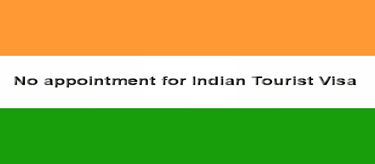 No appointment for Indian Tourist Visa Application